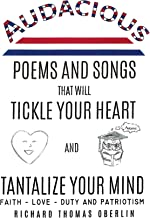 Audacious Poems And Songs That Will Tickle Your Heart And Tantalize Your Mind
