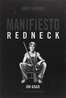 Manifiesto Redneck: De cómo los hillbillies, los hicks y la basura blanca se con (NARRATIVA)