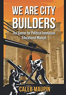 We Are City Builders: The Center for Political Innovation Educational Manual