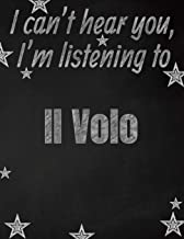 I can't hear you, I'm listening to Il Volo creative writing lined notebook: Promoting band fandom and music creativity through writing…one day at a time
