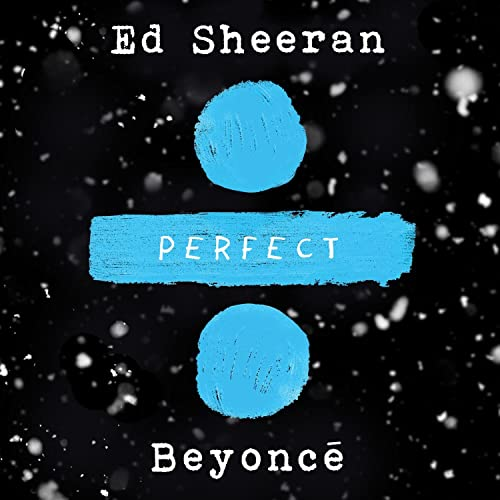 Perfect Duet With Beyonce By Ed Sheeran On Amazon Music Amazon Com