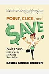 Point, Click, and Save: Mashup Mom's Guide to Saving and Making Money Online Kindle Edition