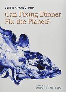 Can Fixing Dinner Fix the Planet? (Johns Hopkins Wavelengths)