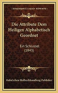 Die Attribute Dem Heiligen Alphabetisch Geordnet: Ein Schlussel (1843)