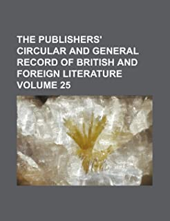 The Publishers' Circular and General Record of British and Foreign Literature Volume 25