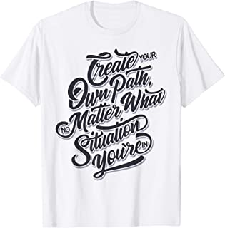 Create Your Own Path - Typography T-Shirt