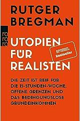 Utopien für Realisten: Die Zeit ist reif für die 15-Stunden-Woche, offene Grenzen und das bedingungslose Grundeinkommen (German Edition) Kindle Edition