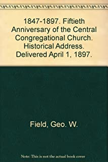 1847-1897. Fiftieth Anniversary of the Central Congregational Church. Historical Address. Delivered April 1, 1897.