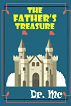 The Father's Treasure: Children's Bed Time Story (Bedtime Stories For Children, Books For Kids, Bedtime Stories For Kids Ages 3-5, Early Readers, Beginner Readers, Short Stories Book 1)
