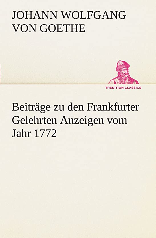 学んだパドル建物Beitrage Zu Den Frankfurter Gelehrten Anzeigen Vom Jahr 1772 (TREDITION CLASSICS)