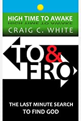 To & Fro: The last minute search to find God (High Time to Awake Book 16) Kindle Edition