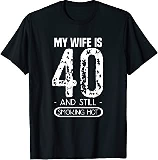 Mens 40th Birthday T Shirt - My Wife Is 40 And Still Smoking Hot T-Shirt