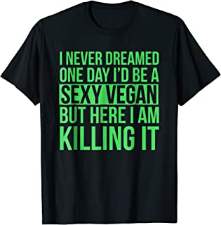 Sexy Vegan T-Shirt Funny Sarcastic Funny Vegetarian Message
