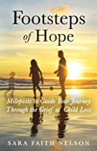 Footsteps of Hope: Mileposts to Guide Your Journey Through the Grief of Child Loss