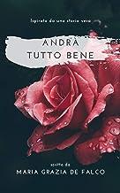 Andrà tutto bene: Ispirato da una storia vera (Italian Edition)