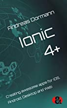 Ionic 4+: Creating awesome apps for iOS, Android, Desktop