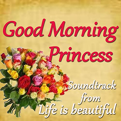 Good Morning Princess Soundtrack From Life Is Beautiful By