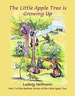 The little apple tree is growing up: Part 2 of the Bedtime Stories of the Little Apple Tree (Bedtime Stories of a Little Apple Tree)