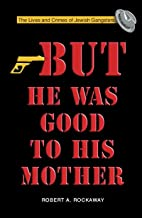 But He Was Good to His Mother: The Lives and Crimes of Jewish Gangsters