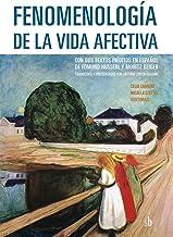 Fenomenología de la vida afectiva: Con dos textos inéditos en español de Edmund Husserl y Moritz Geiger (Post-visión nº 7)...