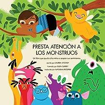 Presta atención a los monstruos: Un libro que ayuda a los niños a aceptar sus sentimientos (Spanish Edition)