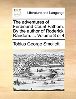 The Adventures of Ferdinand Count Fathom. by the Author of Roderick Random. ... Volume 3 of 4