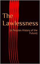 The Lawlessness: (A Peoples History of the Future) (Beautiful Trouble Book 1)