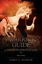 A Warrior's Guide to THE SEVEN SPIRITS OF GOD PART 1