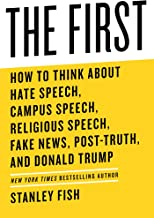 The First: How to Think About Hate Speech, Campus Speech, Religious Speech, Fake News, Post-Truth, and Donald Trump (English Edition)