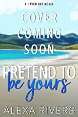 Pretend to Be Yours: A Fake Relationship Small Town Romance (Haven Bay Book 5) Kindle Edition