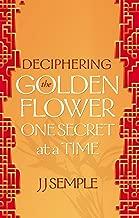 Deciphering the Golden Flower One Secret at a Time (GFM Book 1)