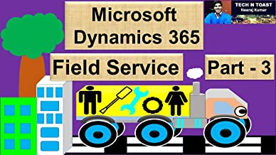 Microsoft Dynamics 365 for Field Service - Part 3: Last Part (English Edition)
