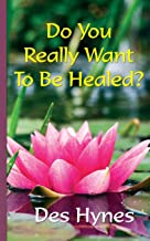 Do You Really Want To Be Healed?