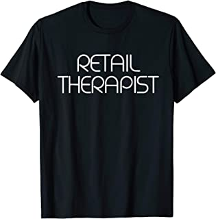 Retail Therapist Funny Quotes Shirt - Fun And Cool Top - New