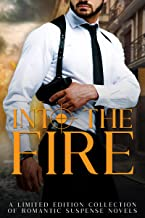 Into the Fire: A Limited Edition Collection Romantic Suspense Anthology