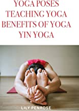 Yoga poses, teaching yoga, benefits of yoga, yin yoga: How ...