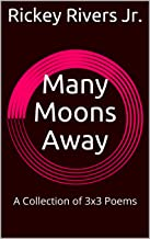 Many Moons Away: A Collection of 3x3 Poems