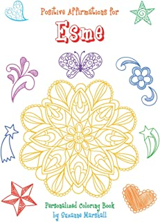 Positive Affirmations for Esme: Personalized Coloring Book & Positive Affirmations Coloring Book for Kids (Personalized Af...