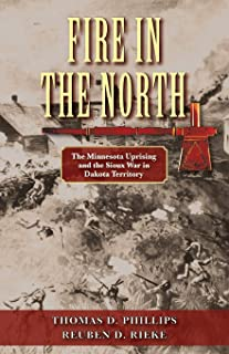 Fire in the North: The Minnesota Uprising and the Sioux War in Dakota Territory