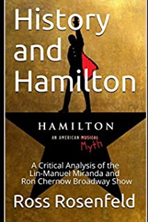 History and Hamilton: Is Lin-Manuel Miranda and Ron Chernow's Hamilton Accurate? A Song by Song Analysis of the History Po...