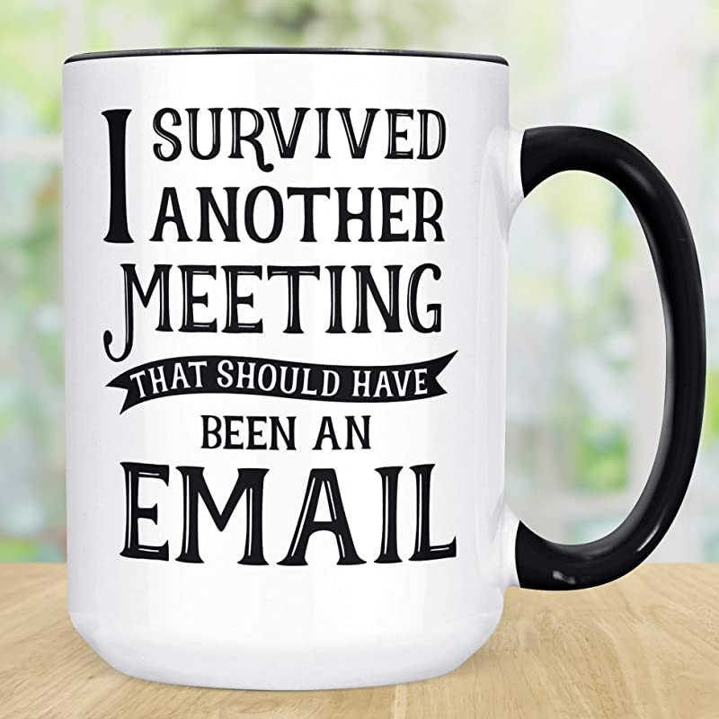 Funny Coffee Mug I Survived Meeting That Should Have Been An Email Cup Gift For Boss Microwave Dishwasher Safe