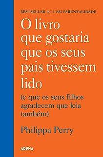 O livro que gostaria que os seus pais tivessem lido: (E que os seus filhos agradecem que leia também) (Portuguese Edition)