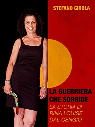 La guerriera che sorride: La storia di Rina Louise Dal Cengio