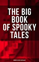 THE BIG BOOK OF SPOOKY TALES - Horror Classics Anthology: Number 13, The Deserted House, The Man with the Pale Eyes, The Oblong Box, The Birth-Mark, A ... by Hope, The Mysterious Card and many more