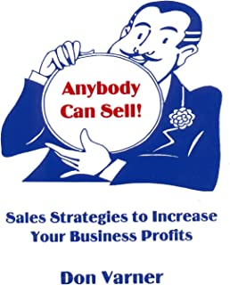 Anybody Can Sell! Sales Strategies to Increase Your Business Profits