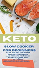 Keto Slow Cooker for Beginners: The Most Delicious Recipes to Help You Barn Fat Rapidly and Naturally through Ketogenic Diet