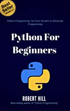 Python For Beginners: Python Programming, Go From Scratch to Advanced Programming