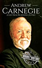Andrew Carnegie: A Life From Beginning to End (Biographies of Business Leaders Book 5) (English Edition)