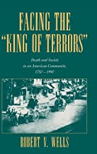 Facing the 'King of Terrors': Death and Society in an American Community, 1750-1990