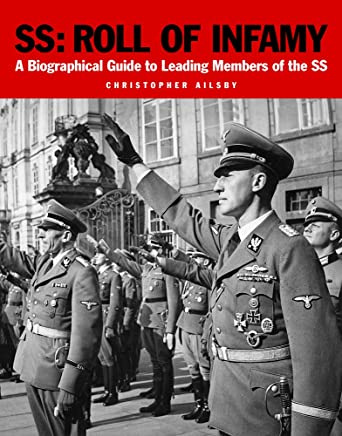 SS Roll of Infamy: A Biographical Guide to Leading Members of the SS